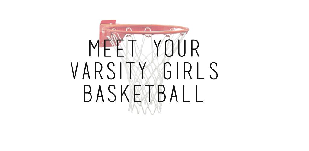 Meet your Varsity Girls Basketball Team 15-16!