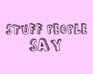 Stuff people say during summer break