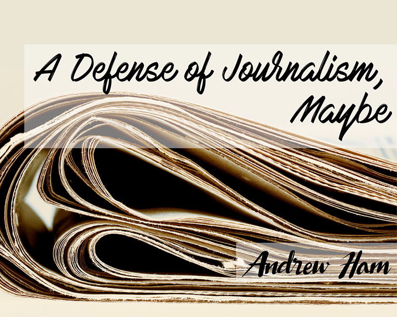 A defense of journalism, maybe