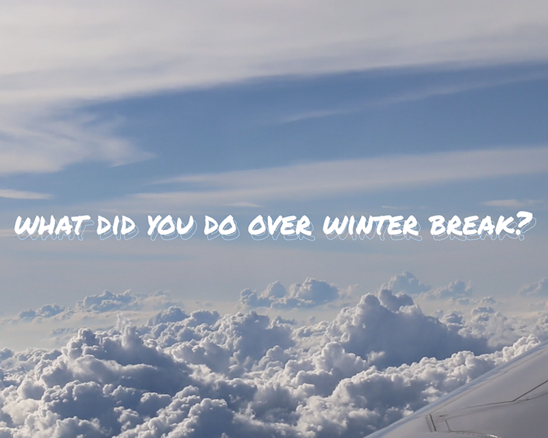 What did you do over winter break?