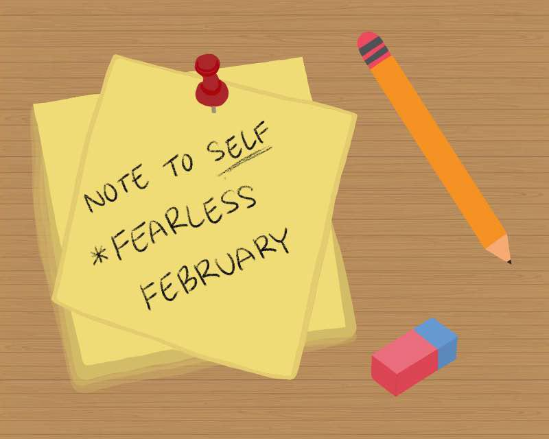 Note to Self: Fearless February
