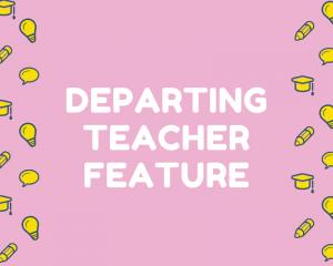 Departing Teacher Feature 2020-21